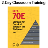 NFPA 70E: Electrical Safety in the Workplace (2018) 2-day Classroom Training with Certificate of Educational Achievement