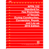 NFPA 312: Standard for Fire Protection of Vessels During Construction, Conversion, Repair, and Lay-U
