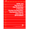 NFPA 312: Standard for Fire Protection of Vessels During Construction, Conversion, Repair, and Lay-Up, 2016 Edition