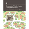 Community Wildfire Safety Through Regulation -- A Best Practices Guide for Planners and Regulators