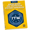 NFPA 25: Standard for the Inspection, Testing, and Maintenance of Water-Based Fire Protection Systems Handbook, 2014 Edition