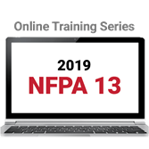 NFPA 13, Standard for the Installation of Sprinkler Systems (2019) Online Training Series