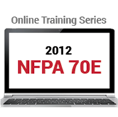 2012 NFPA 70E: Standard for Electrical Safety in the Workplace Self-Guided Online Course Series
