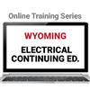 Wyoming Electrical Continuing Education Online Training