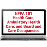 NFPA 101 Focus on Health Care, Ambulatory Health Care, & Board and Care Occupancies Online Training